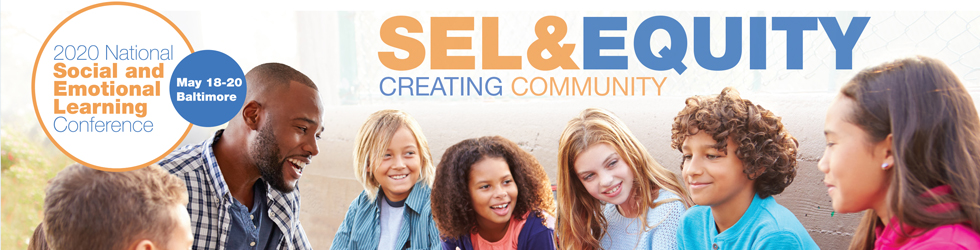 2020 National Social and Emotional Learning Conference May 18-20 Baltimore: SEL and Equity Creating Community
